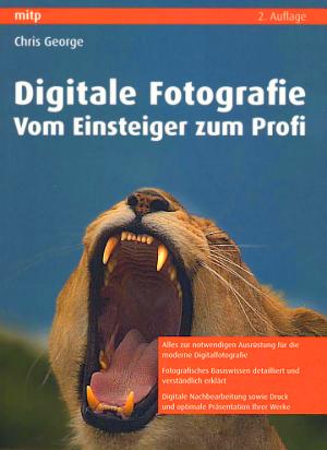 Digitale Fotografie - Vom Einsteiger zum Profi