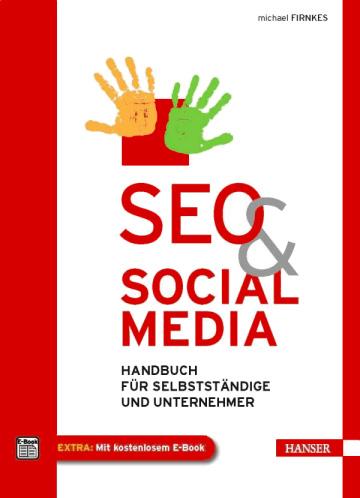 SEO & Social Media: Handbuch für Selbstständige und Unternehmer: Ratgeber für Selbstständige und Unternehmer