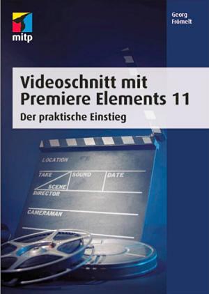 Videoschnitt mit Premiere Elements 11: Der praktische Einstieg